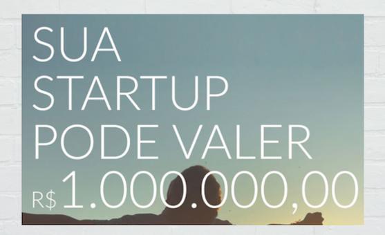 Sua Startup Pode Valer R$:1.000.000,00
